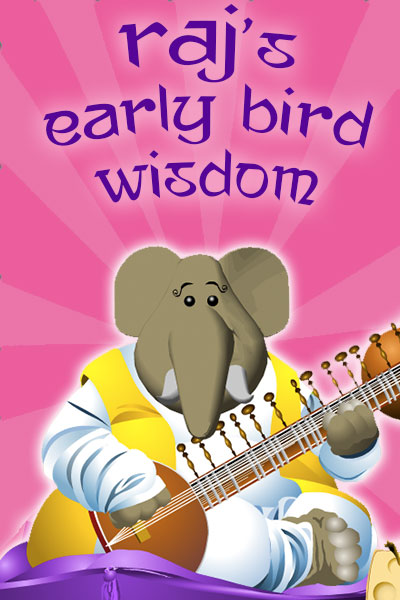 Raj's Early Bird Wisdom